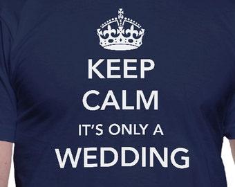 Keep Calm It's Only a Wedding T-Shirt
