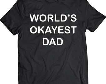 Funny World's Okayest Dad Tshirt Father's Day Gift T-shirt Tee Shirt Dad Daddy Hilarious Father Christmas Gift For Dad T-shirt Tee Shirt