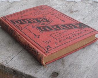 Antique Book Titled Down Grade: A Book To Save Tempted Young Men by A.P. Graves Funny Graduation Gift(4275-W)