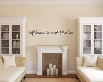 Vinyl Wall Decal All because two people fell in love - Love Vinyl Wall Decal - Love Wall Decal
