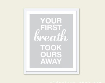 Your First Breath Took Ours Away - Art Print - Typography - Soft Grey - Baby Nursery Decor