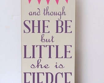 Though She Be Little, She is Fierce, Wood Sign, Nursery Decor, Child Room Decor, Art for Nursery, Baby Girl Gift, Girl Room Decor, Baby