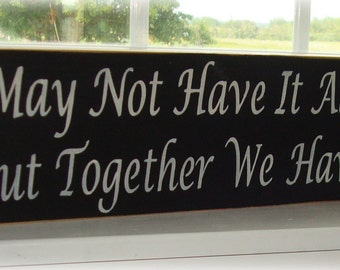 Wood sign. We May Not Have It All Together wood sign sayings board. Together we have it all sign. Hand painted sign. inspirational sign