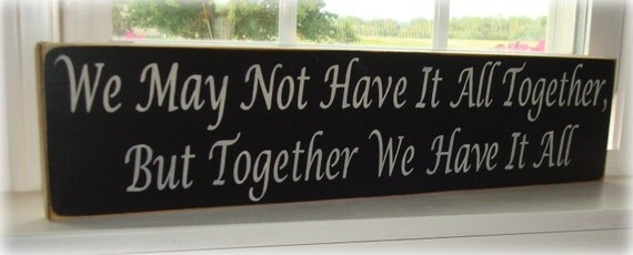 Wood Sign. We May Not Have It All Together Wood Sign Sayings