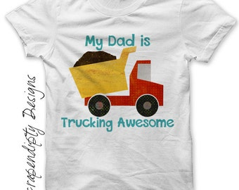 Dump Truck Iron on Transfer - Iron on Father's Day Shirt PDF / My Dad is Trucking Awesome / Funny Boys Tshirt / Toddler Boys Shirt IT280-P
