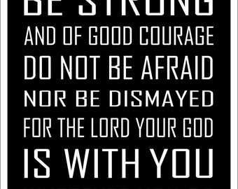 Joshua 1.9 Be Strong and of Good Courage, God is With You, Scripture Typography Art Print