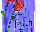 Bible Verse Be Faith Full Watercolor Illustrated print