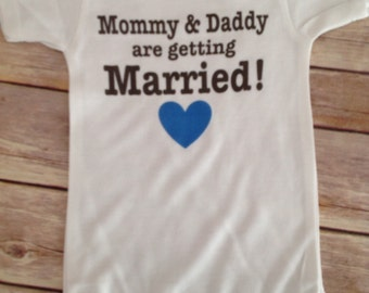 Mommy Daddy are getting Married Baby One Piece or Shirt (Custom Colors/Wording) Print