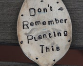 I Don't Remember Planting This hand stamped Garden Art Vintage silver plate Spoon