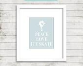 Peace Love Ice Skate - Coach - Printable Home Decor Artwork - High Resolution JPG - PIY