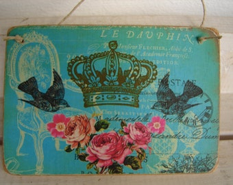 French shabby roses, crown & birds, swallows, teal blue,wooden tag to hang on dresser or door