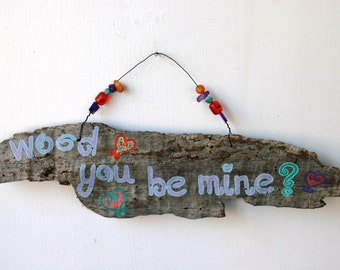 Wood you be mine? Driftwood Art for Valentine's Day, anniversary, love READY TO SHIP peacelovedriftwood