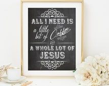 Bible verse art christian kitchen printable Christian printable art All I need is a little bit of coffee and a whole lot of Jesus printable