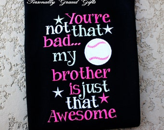 Baseball Sister-You're Not that Bad My Brother is just that Awesome Embroidered Shirt or Bodysuit -You Pick Colors-Update as Needed