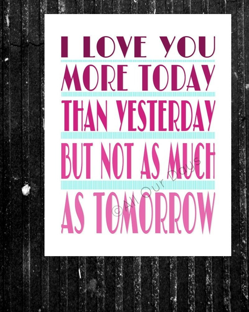 I Love You More Today Than Yesterday: I Love You More Today Than Yesterday But Not As Much By