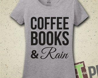 Coffee, Books, & Rain T-Shirt - Tee - Shirt - Rainy Days - Bookworm - Book Reader - Coffee Lover - Gift for Her