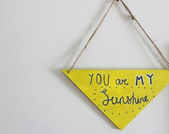 Large hand drawn triangle wooden wall hanging-You are my sunshine