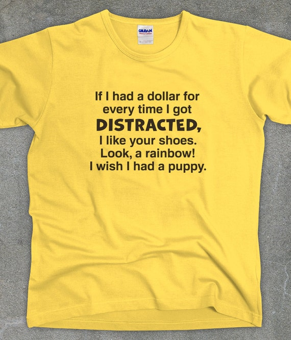 Distracted funny tshirt men's women's tee - You Choose Color