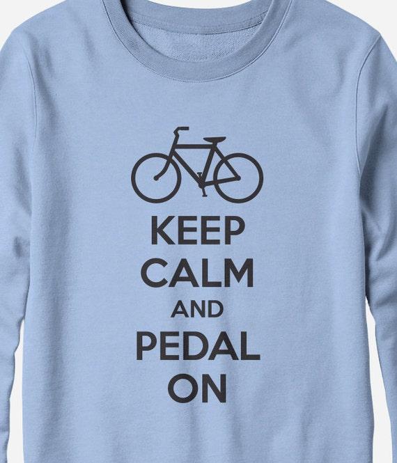 Sweatshirt - Keep Calm & Pedal On - Funny Bike shirt - You Choose Color