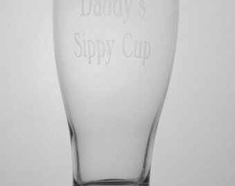 "Pilsner beer glass, with ""Daddy's Sippy Cup"" etched on it."