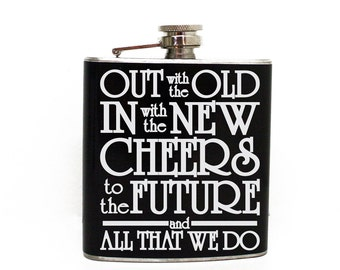 Out with the Old in with the new, CHEERS to the future and all that we do - Best Man, Groomsman Flask, Toast Saying, 21st birthday gift