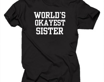 World's OKAYEST Sister T-Shirt Funny Gift For Sister Tee Shirt