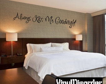 Always Kiss Me Goodnight  - Vinyl Wall Decal - Wall Quotes - Vinyl Sticker - F006ET