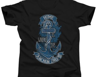 Home is Where the Anchor Drops T-Shirt - Nautical TShirt - Mens and Ladies Sizes Small-3X - (Please see SIZING CHART in Item Details)