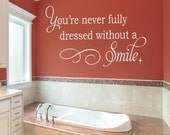 You're Never Fully Dressed Without A Smile Wall Decal Bathroom Girls Boy Teens Room Wall Art Vinyl Lettering Decal