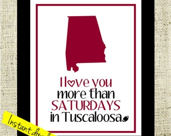 Bama Football Printable I Love You More than Saturdays in Tuscaloosa // Instant Download Alabama Football Sign