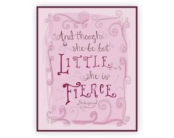 She is Fierce, And Though She Be But Little Print, baby girl quote, 8x10 grey and pink nursery, Shakespeare Art, Quotes for Little Girls