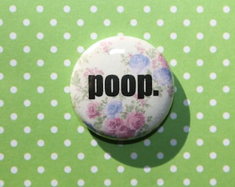 Poop- One Inch Pinback Button Magnet