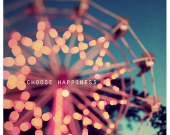 Fair Photograph - Ferris Wheel Photograph - Fine Art Photography - Summer - Fair - Lights - Original Art - Choose Happiness - Typography