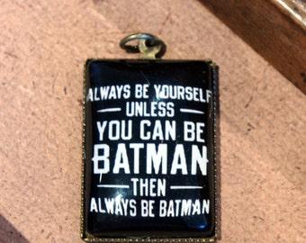 Funny Batman quote glass pendant