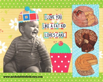 I Love You Like A Fat Kid Loves Cake 2 Love Or Birthday Greeting Card