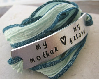 Mother's Day Bracelet, My Mother My Friend, hand dyed silk ribbon wrap in aqua, choose your own metal and ribbon, gifts for mom