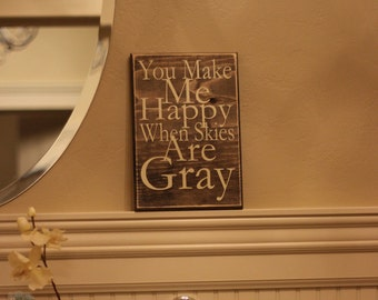You Make Me Happy When Skies Are Gray Typography - Subway Art - Primitive - Quote Saying Distressed Wooden Sign