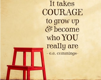 Vinyl Wall Decal - It takes courage to grow up and become who you really are, vinyl lettering