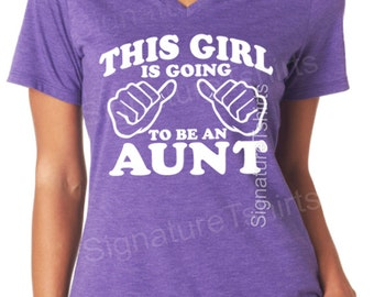 Valentine's Day Aunt Tshirt This Girl is going to be an Aunt Womens T Shirt V-neck Gift for Auntie Tshirt aunt to be Shirt Baby Newborn