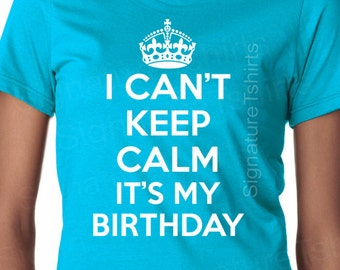 I Can't Keep Calm it's my Birthday T Shirt Tee shirt Humor Mens Womens Ladies Youth Toddler Kid Gift Present 1st 2nd 40th 30th 50th 60th
