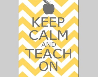 Keep Calm and Teach On - 11x17 Chevron Edition Poster Size Print - Teacher, Classroom - CHOOSE YOUR COLORS - Shown in Soft Yellow and Gray