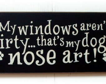 My windows aren't dirty that's my dogs nose art wood sign