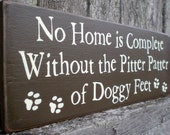 Primitive Wood Sign- No Home Is Complete Without The Pitter Patter Of Doggy Feet