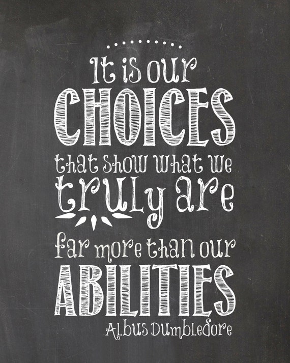 It is our choices that...