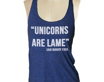 Unicorns are Lame tank top --- American printed apparel Tri-Blend Racerback Tank Top S M L skip n whistle