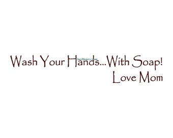 Wash Your Hands With Soap Love Mom - Wall Decal - Vinyl Wall Decals, Wall Decor,  Quote, Bathroom Wall Decal, Bathroom Decal, Kids Bathroom