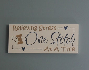 Sewing Sign/Relieving STRESS/ONE STITCH/at a time/hobby sign/craft room sign