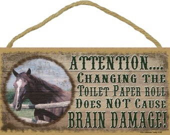 "HORSE Changing the Toilet Paper Roll Does Not Cause Brain Damage Bath BATHROOM SIGN Rustic Lodge Cabin Decor 5"" x 10"" Plaque"