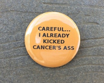 Careful... I Already Kicked Cancer's Ass - Leukemia Cancer - Humor - 2.25 inch button/pin