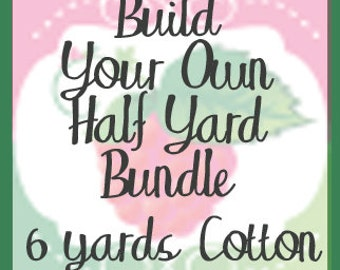 Build Your Own Bundle, 12 Half Yard Cuts, 6 Yards Total